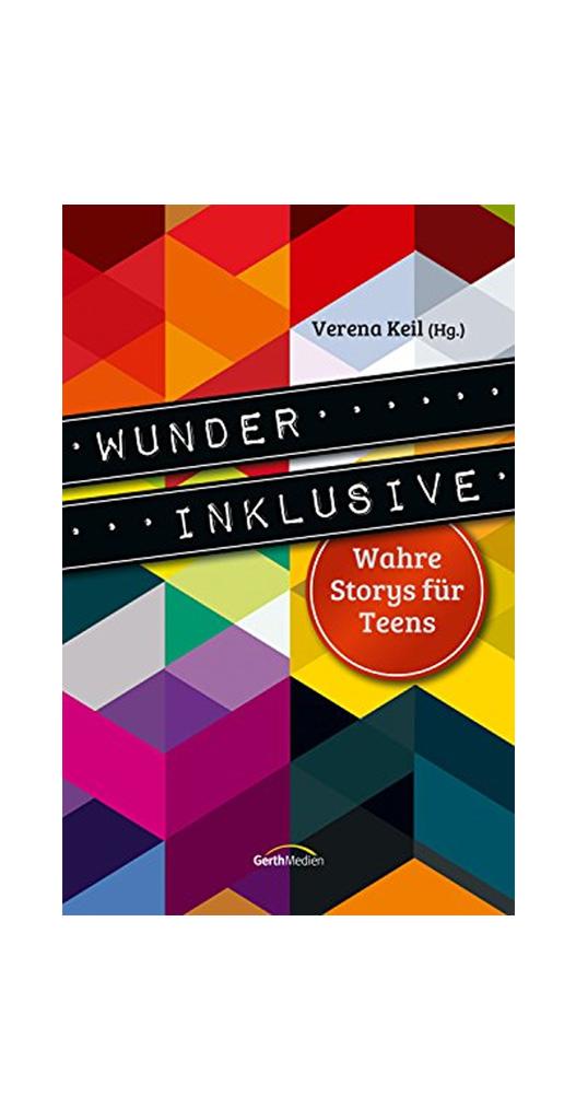 Wunder inklusive: Wahre Storys für Teens
